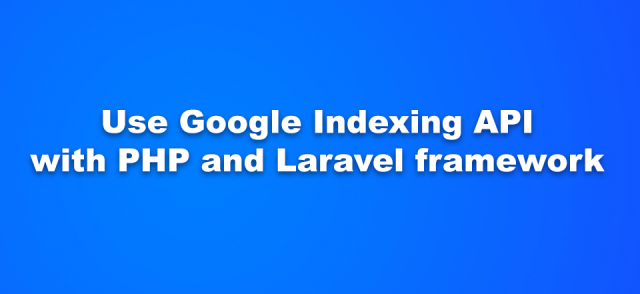 Using Google Indexing API with PHP and Laravel