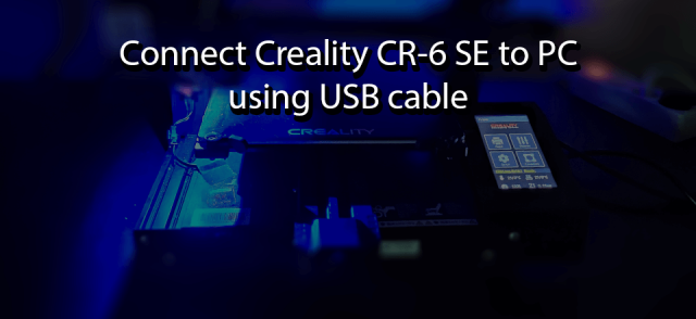 Connect Creality CR-6 SE to PC using USB cable.